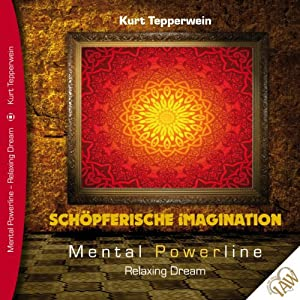 Schöpferische Imagination (Mental Powerline - Relaxing Dream) Hörbuch