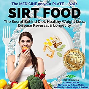 Sirt Food: The Secret Behind Diet, Healthy Weight Loss, Disease Prevention & Longevity Audiobook