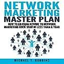 Network Marketing Master Plan: How to Go from Newbie to Network Marketing Rock Star in Less Than a Year Hörbuch von Michael T. Robbins Gesprochen von: William Brady