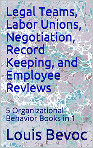 Labor Records - Legal Teams, Labor Unions, Negotiation, Record Keeping, and Employee Reviews: 5 Organizational Behavior Books in 1