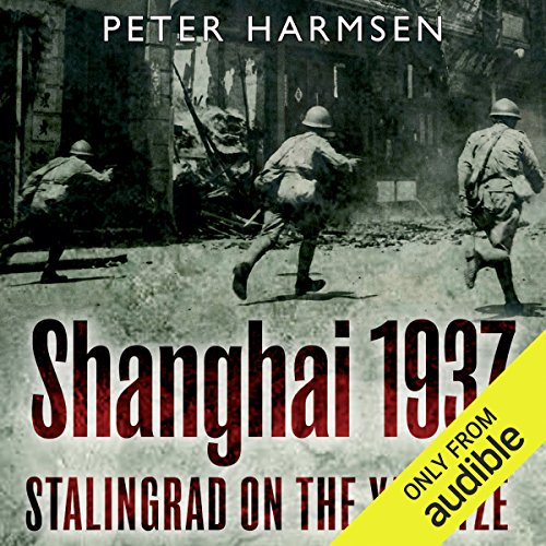Shanghai 1937: Stalingrad on the Yangtze by Audible Studios