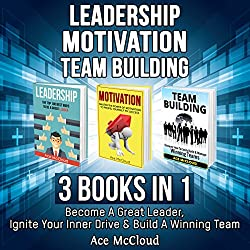 Leadership: Motivation: Team Building: 3 Books in 1