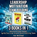 Leadership: Motivation: Team Building: 3 Books in 1: Become a Great Leader, Ignite Your Inner Drive & Build a Winning Team Audiobook by Ace McCloud Narrated by Joshua Mackey