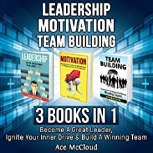 Leadership: Motivation: Team Building: 3 Books in 1: Become a Great Leader, Ignite Your Inner Drive & Build a Winning Team | Livre audio Auteur(s) : Ace McCloud Narrateur(s) : Joshua Mackey