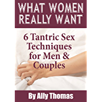 What Women Really Want: 6 Tantric Sex Techniques for Men and Couples