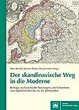Der skandinavische Weg in die Moderne: Beiträge zur Geschichte Norwegens und Schwedens vom Spätmittelalter bis ins 20. Jahrhundert