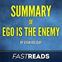 Summary of Ego Is the Enemy: by Ryan Holiday | Includes Key Takeaways & Analysis Audiobook by FastReads Narrated by Kelly McGee