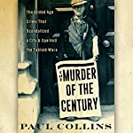 The Murder of the Century: The Gilded Age Crime That Scandalized a City & Sparked the Tabloid Wars | Paul Collins