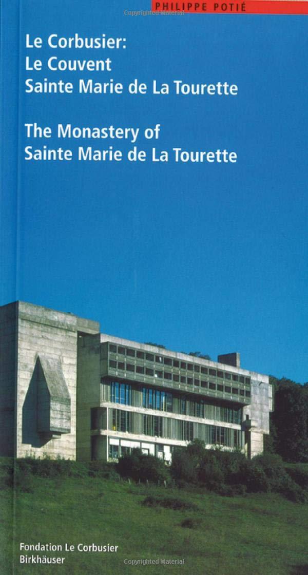 Le Corbusier Le Couvent Sainte Marie de La Tourette (Anglais) Broché – 1 juin 2001 Philippe Potié Birkhäuser 3764362987 1887-1965