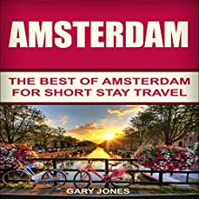 Amsterdam: The Best of Amsterdam for Short Stay Travel Audiobook by Gary Jones Narrated by Simon P Phillips
