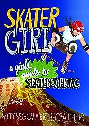 Skater Girl: A Girl's Guide to Skateboarding