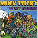 Muck Sticky Is My Friend
