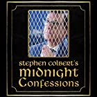 Stephen Colbert's Midnight Confessions Hörbuch von  The Staff of the Late Show with Stephen Colbert Gesprochen von: Stephen Colbert