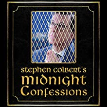 Stephen Colbert's Midnight Confessions Audiobook by The Staff of the Late Show with Stephen Colbert Narrated by Stephen Colbert