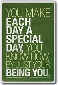 Fred Rogers, You Make Each Day A Special Day Being You - Motivational Quotes Fridge Magnet