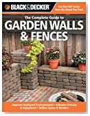 Black & Decker The Complete Guide to Garden Walls & Fences: Improve Backyard Environments -Enhance Privacy & Enjoyment -Define Space & Borders (Black & Decker Complete Guide)