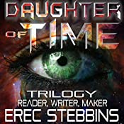 Daughter of Time Trilogy: Reader, Writer, Maker | Erec Stebbins