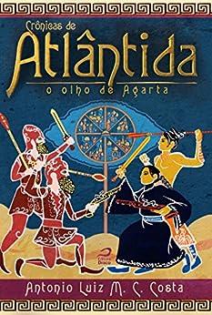 Crônicas de Atlântida: O olho de Agarta por [Costa, Antonio Luiz M. C.]