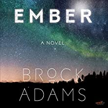 Ember Audiobook by Brock Adams Narrated by Angele Masters, Casey Holloway, Nicholas Tecosky