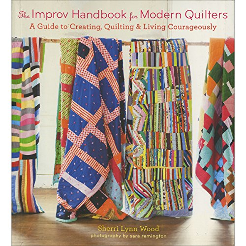 The Improv Handbook for Modern Quilters: A Guide to Creating, Quilting, and Living Courageously by Abrams Publishing