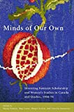img - for Minds of Our Own: Inventing Feminist Scholarship and Women s Studies in Canada and Qu bec, 1966 76 book / textbook / text book