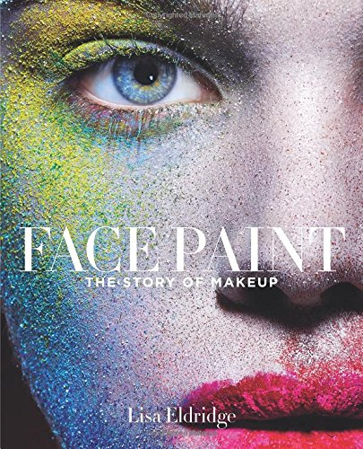 Face Paint: The Story of Makeup [Lisa Eldridge] (Tapa Dura)