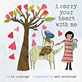 I Carry Your Heart With Me is a children's adaptation of the beloved E. E. Cummings poem, beautifully illustrated by Mati Rose McDonough. Showing the strong bond of love between mother and child, within nature and throughout life, Cummings' heartf...