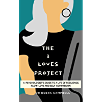 The 3 Loves Project: A psychologist's guide to a life of resilience, flow, love and self-compassion