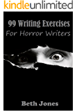 99 Writing Exercises for Horror Writers (99 Writing Prompts Book 1)