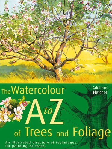 Watercolourist's A-Z Of Trees And Foliage: An Illustrated Directory Of Trees From A Watercolourist's Perspective