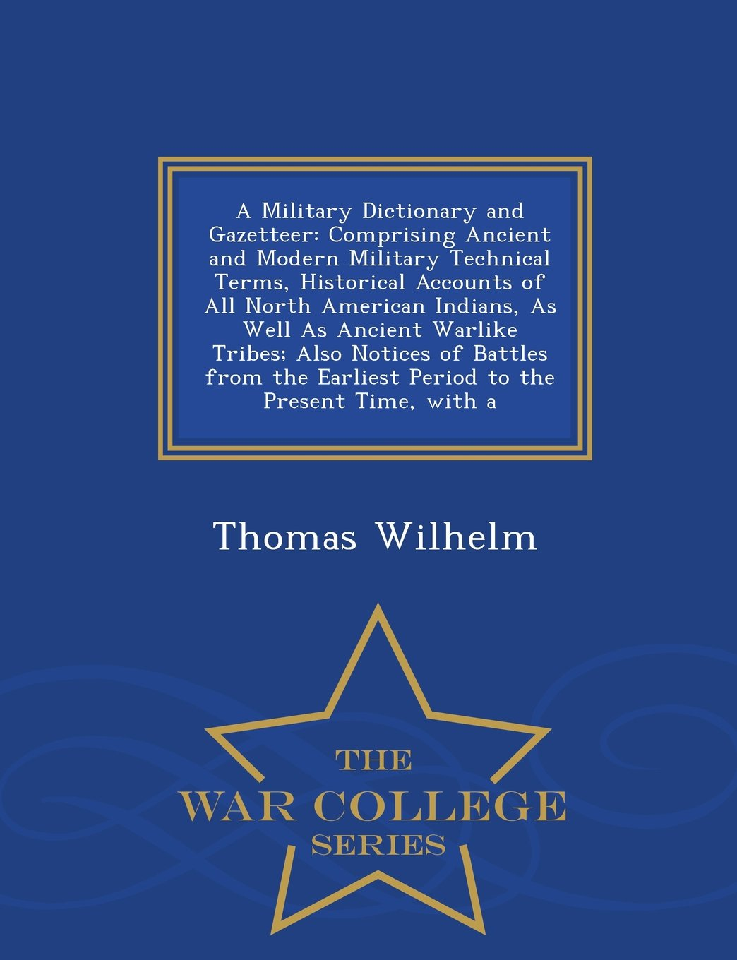 A Military Dictionary and Gazetteer: Comprising Ancient and Modern Military Technical Terms, Historical Accounts of All North American Indians, As ... to the Present Time, with a (Italian Edition) pdf