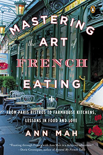 Mastering the Art of French Eating: From Paris Bistros to Farmhouse Kitchens, Lessons in Food and Love cover