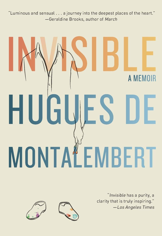 Invisible: A Memoir: de Montalembert, Hugues: 9781416593676: Amazon.com:  Books