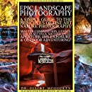 Epic Landscape Photography: A Simple Guide to the Principles of Fine Art Nature Photography: Master Composition, Lenses, Camera Settings, Aperture, ISO, ... Hero's Odyssey Mythology Photography)
