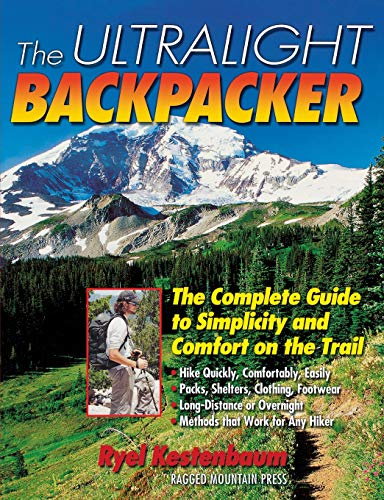 The Ultralight Backpacker : The Complete Guide to Simplicity and Comfort on the Trail (Best Long Distance Hikes In The World)