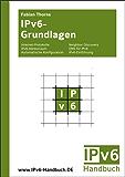 IPv6-Grundlagen: Internet-Protokolle, IPv6-Adressraum, Automatische Konfiguration, Neighbor Discovery, DNS für IPv6, IPv6-Einführung (IPv6-Handbuch)