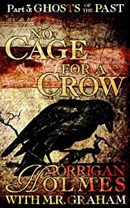 No Cage for a Crow, Part 3: Ghosts of the Past (Volume 3)