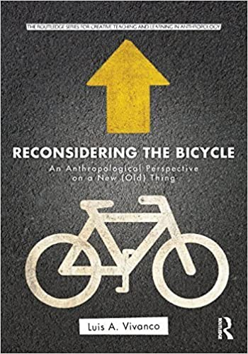 Reconsidering the Bicycle: An Anthropological Perspective on a New (Old) Thing (Routledge Series for Creative Teaching and Learning in Anthropology) by Luis A. Vivanco (2013-02-16)