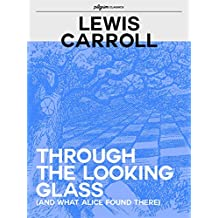 Alice Through the Looking Glass (Pilgrim Classics Annotated): Alice in Wonderland 2 (English Edition)