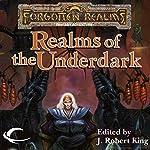 Realms of the Underdark: A Forgotten Realms Anthology | J. Robert King (editor),Ed Greenwood,Elaine Cunningham,Brian M. Thomsen,Mark Anthony,Roger E. Moore