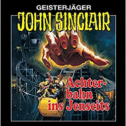 Achterbahn ins Jenseits (John Sinclair 3) [Remastered]