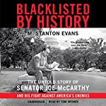 Blacklisted by History: The Untold Story of Senator Joe McCarthy and His Fight against America's Enemies | M. Stanton Evans