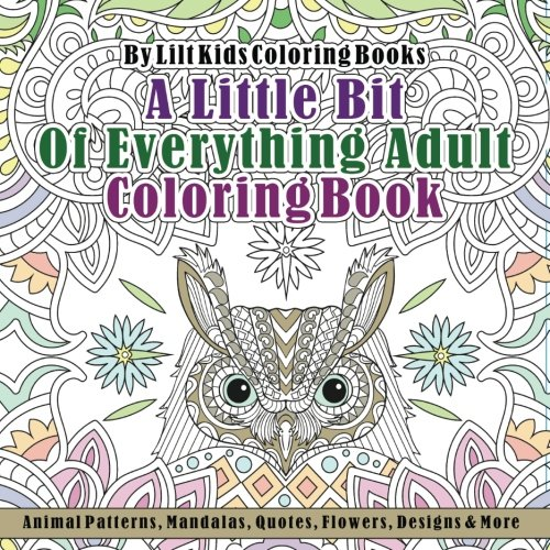A Little Bit Of Everything Adult Square Coloring Book: Animal Patterns, Mandalas, Quotes, Flowers, Designs & More (Beautiful Square Adult Coloring Books) (Volume 15)