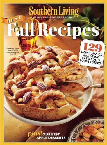 SOUTHERN LIVING Best Fall Recipes: 129 New Classics, Including Casseroles, Soups...