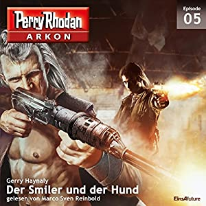 Der Smiler und der Hund (Perry Rhodan Arkon 5) Hörbuch