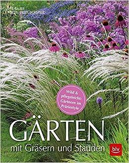 Gärten Mit Gräsern Und Stauden: Wild U0026 Pflegeleicht: Gärtnern Im  Präriestyle: Amazon.de: Ute Bauer, Ursel Borstell: Bücher