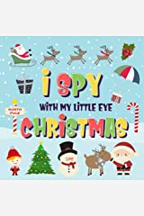 I Spy With My Little Eye - Christmas: Can You Find Santa, Rudolph the Red-Nosed Reindeer and the Snowman? | A Fun Search and Find Winter Xmas Game for Kids 2-4! (I Spy Books for Kids 2-4) Kindle Edition