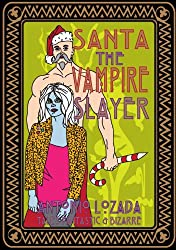 SANTA THE VAMPIRE SLAYER: Antonio Lozada's Tales Fantastic & Bizarre