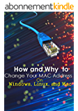 How to Change Your MAC Address on Windows, Linux, and Mac , and Why ?  (English Edition)