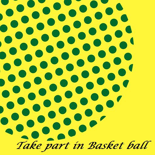 Take part in Basket ball
